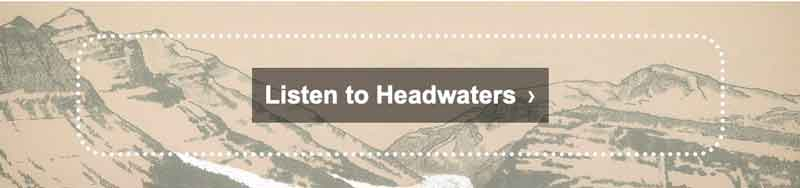Listen to Headwaters